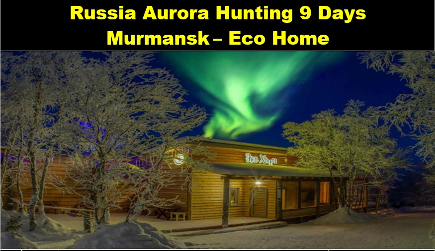 Russia Aurora Hunting 9 Days Murmansk – Eco Home